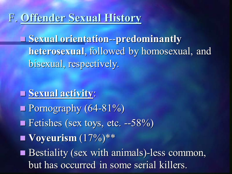 F. Offender Sexual History Sexual orientation--predominantly heterosexual, followed by homosexual, and bisexual, respectively. Sexual orientation--pre