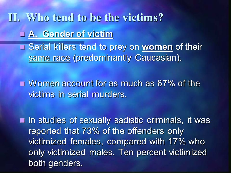 II. Who tend to be the victims. A. Gender of victim A.
