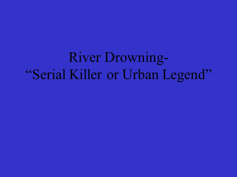 River Drowning- Serial Killer or Urban Legend