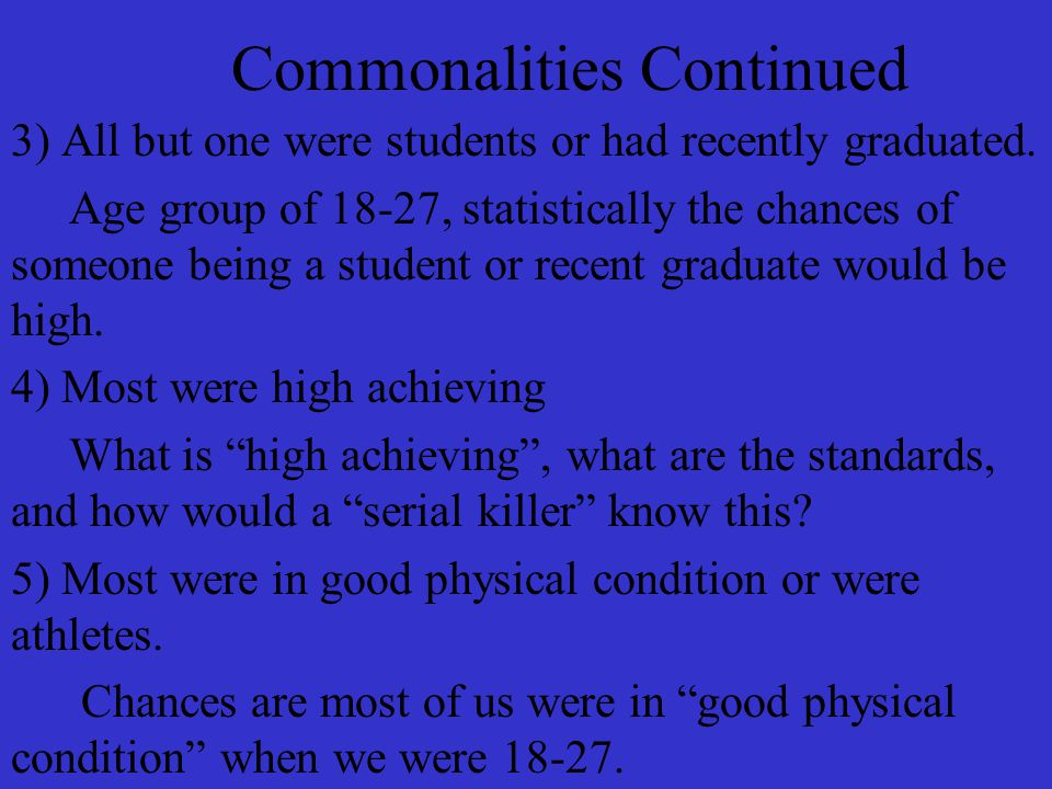 Commonalities Continued 3) All but one were students or had recently graduated.