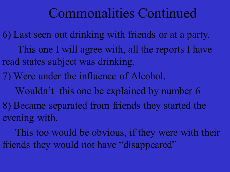 Commonalities Continued 6) Last seen out drinking with friends or at a party.
