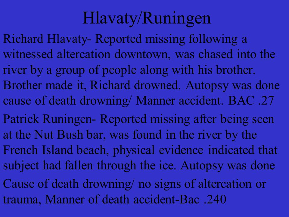Serial Killer 1)There are no physical injuries or trauma to the bodies, cause of death is drowning, autopsy shows that they were alive prior to entering the water.