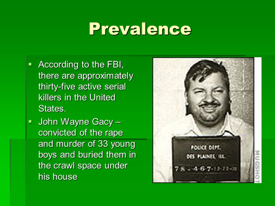 Prevalence  According to the FBI, there are approximately thirty-five active serial killers in the United States.