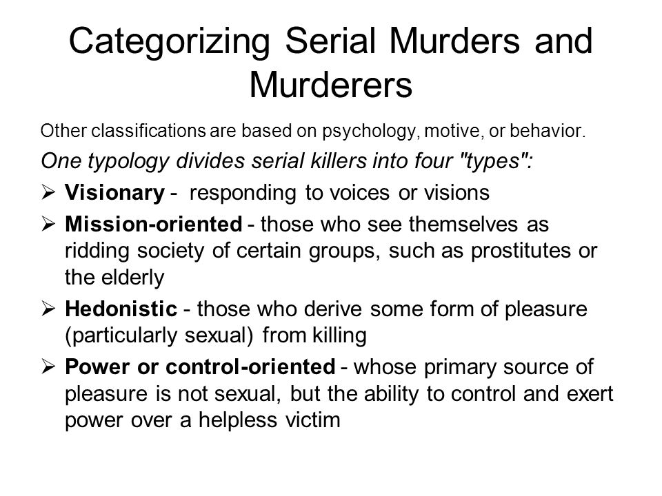 Categorizing Serial Murders and Murderers Other classifications are based on psychology, motive, or behavior.