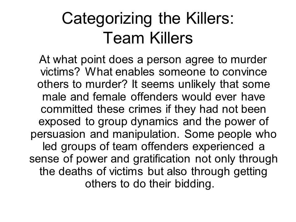 Categorizing the Killers: Team Killers At what point does a person agree to murder victims.