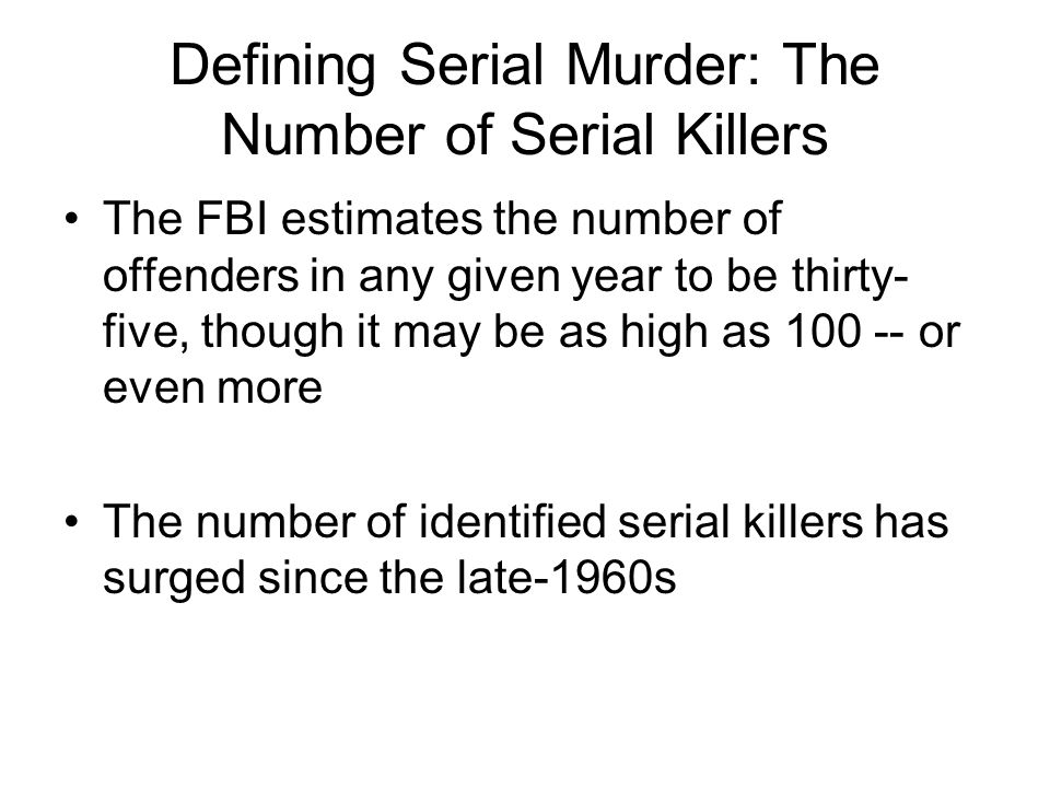 The Number of Serial Killers Difficult to determine due in part to:  Serial murderers are often active for a period of a year or more.