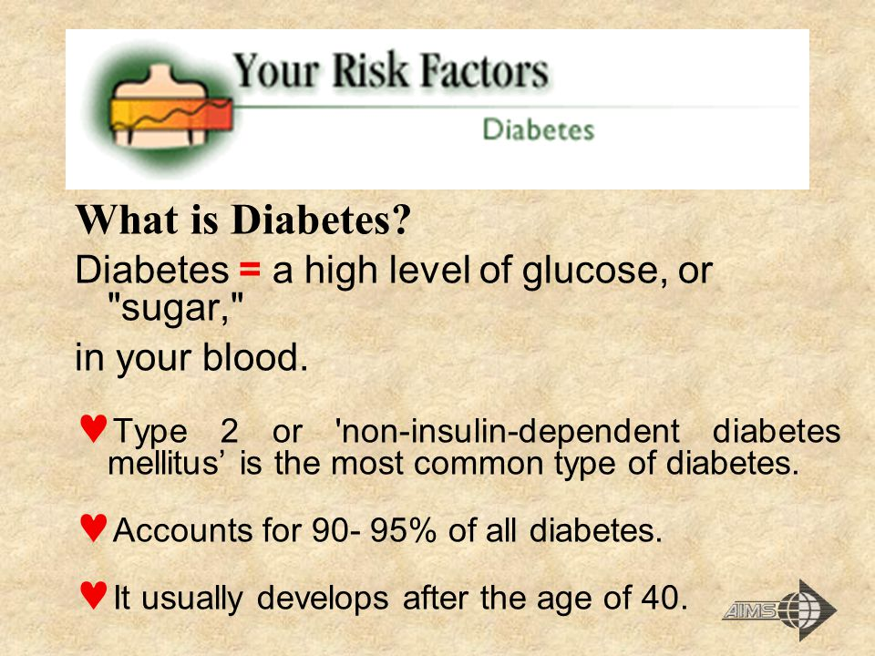 Diabetes = a high level of glucose, or sugar, in your blood.