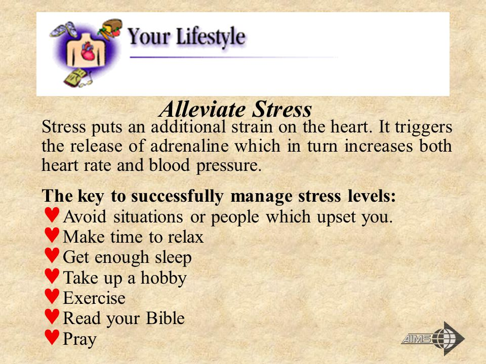 Alleviate Stress Stress puts an additional strain on the heart.