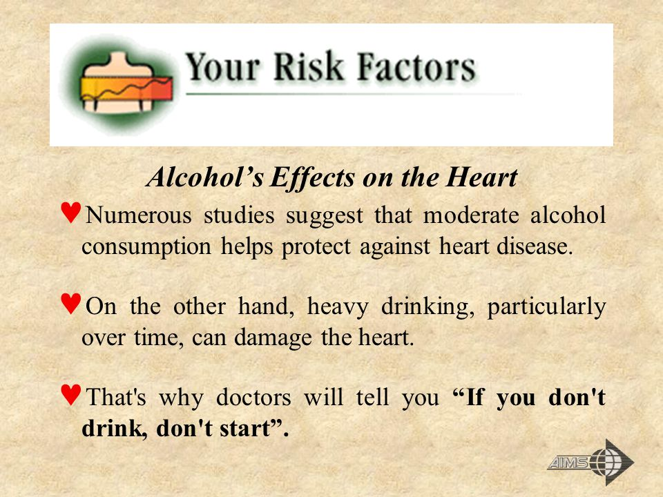 Alcohol's Effects on the Heart Numerous studies suggest that moderate alcohol consumption helps protect against heart disease.