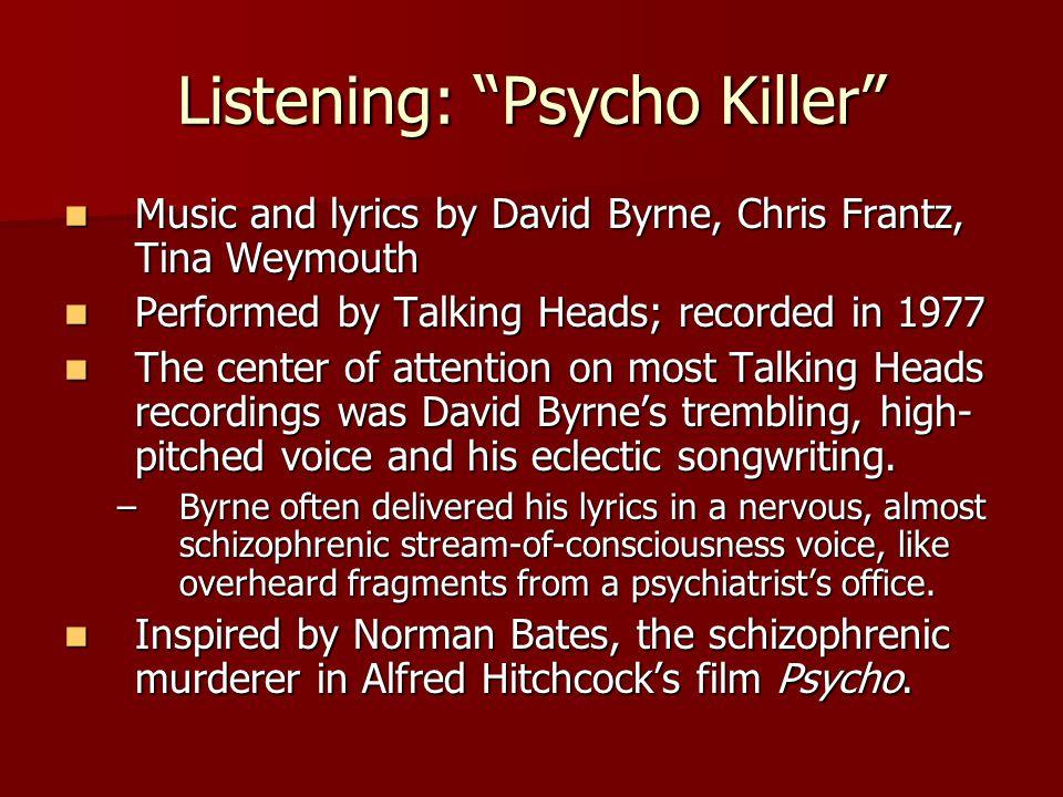 "Listening: ""Psycho Killer"" Music and lyrics by David Byrne, Chris Frantz, Tina Weymouth Music and lyrics by David Byrne, Chris Frantz, Tina Weymouth P"