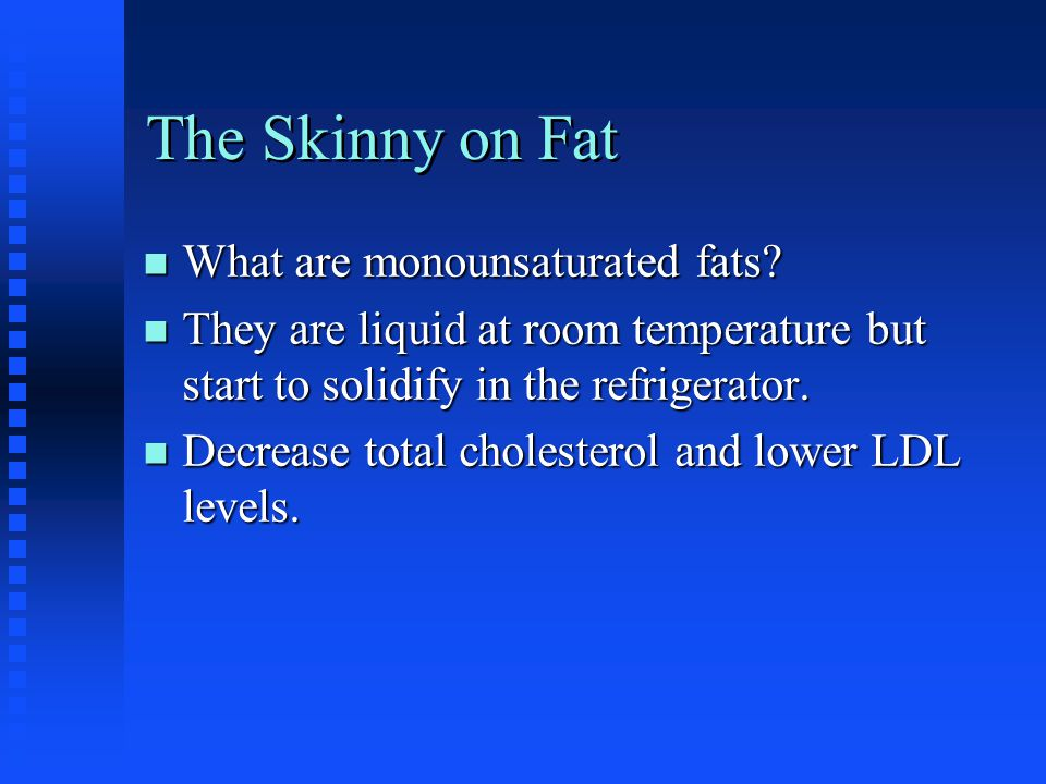 The Skinny on Fat n What are monounsaturated fats.