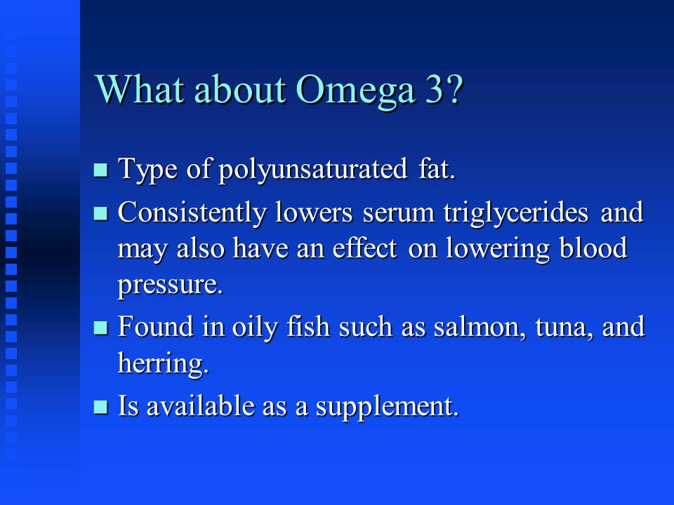 What about Omega 3. n Type of polyunsaturated fat.