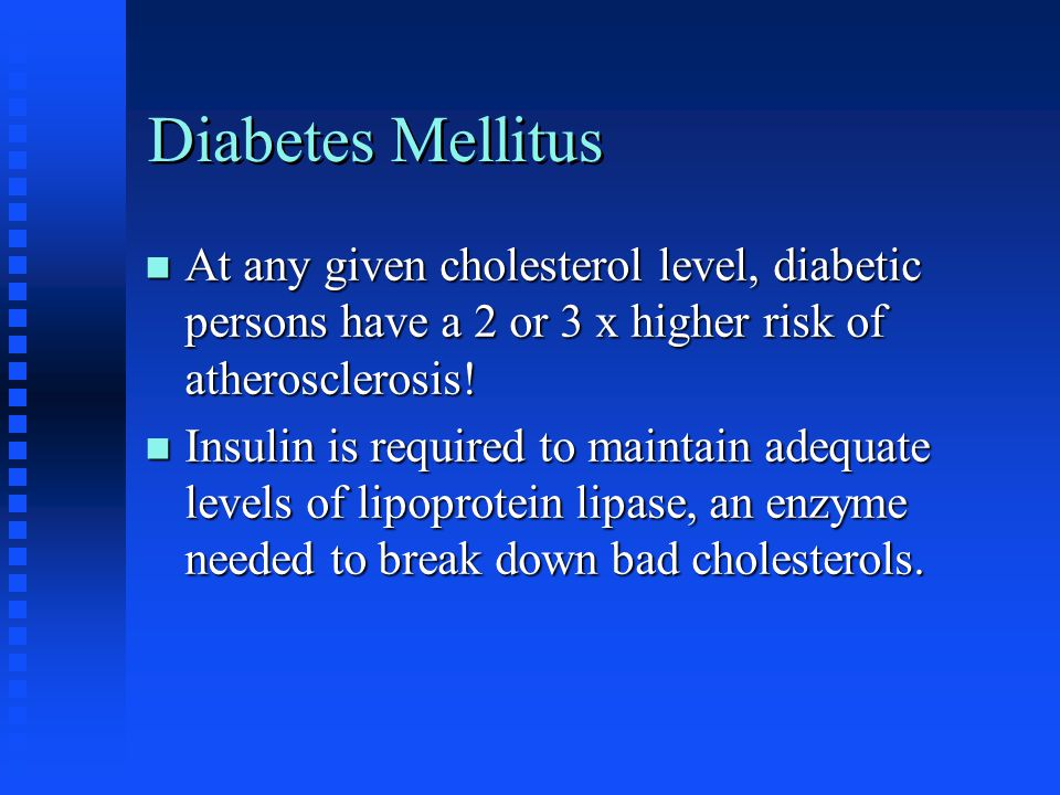 Diabetes Mellitus n At any given cholesterol level, diabetic persons have a 2 or 3 x higher risk of atherosclerosis.