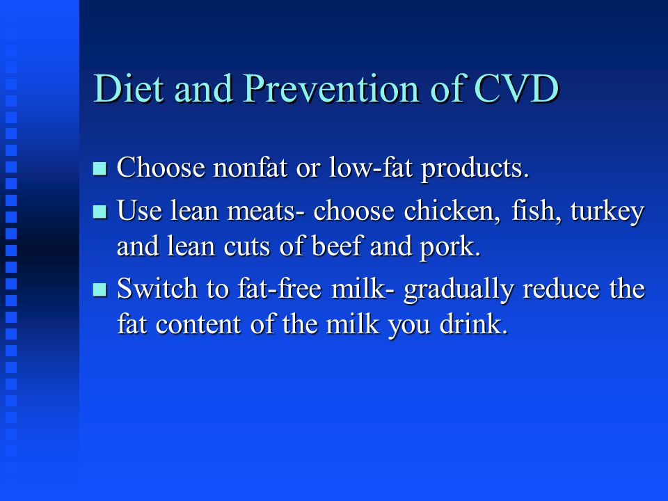 Diet and Prevention of CVD n Choose nonfat or low-fat products.