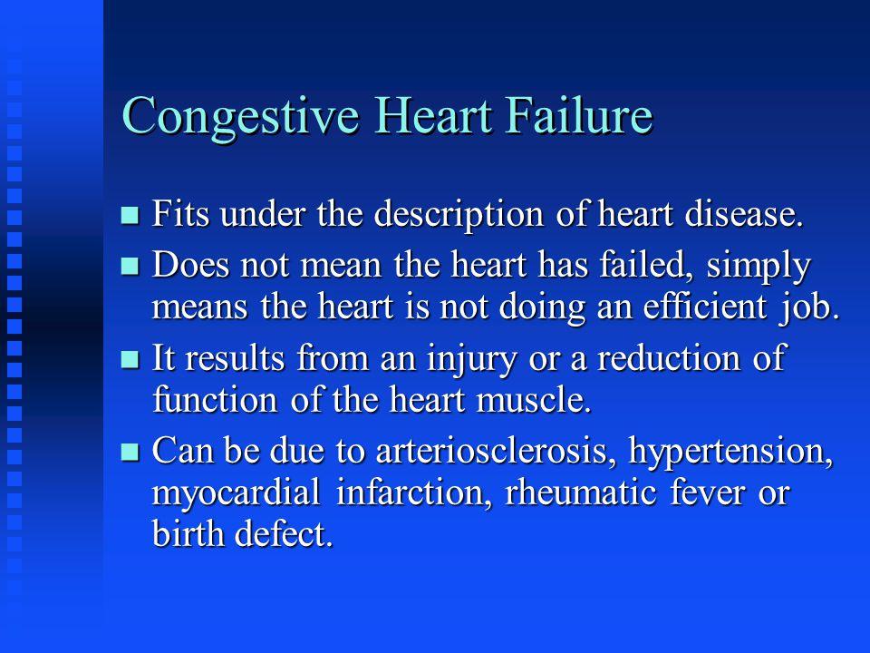 Congestive Heart Failure n Fits under the description of heart disease.