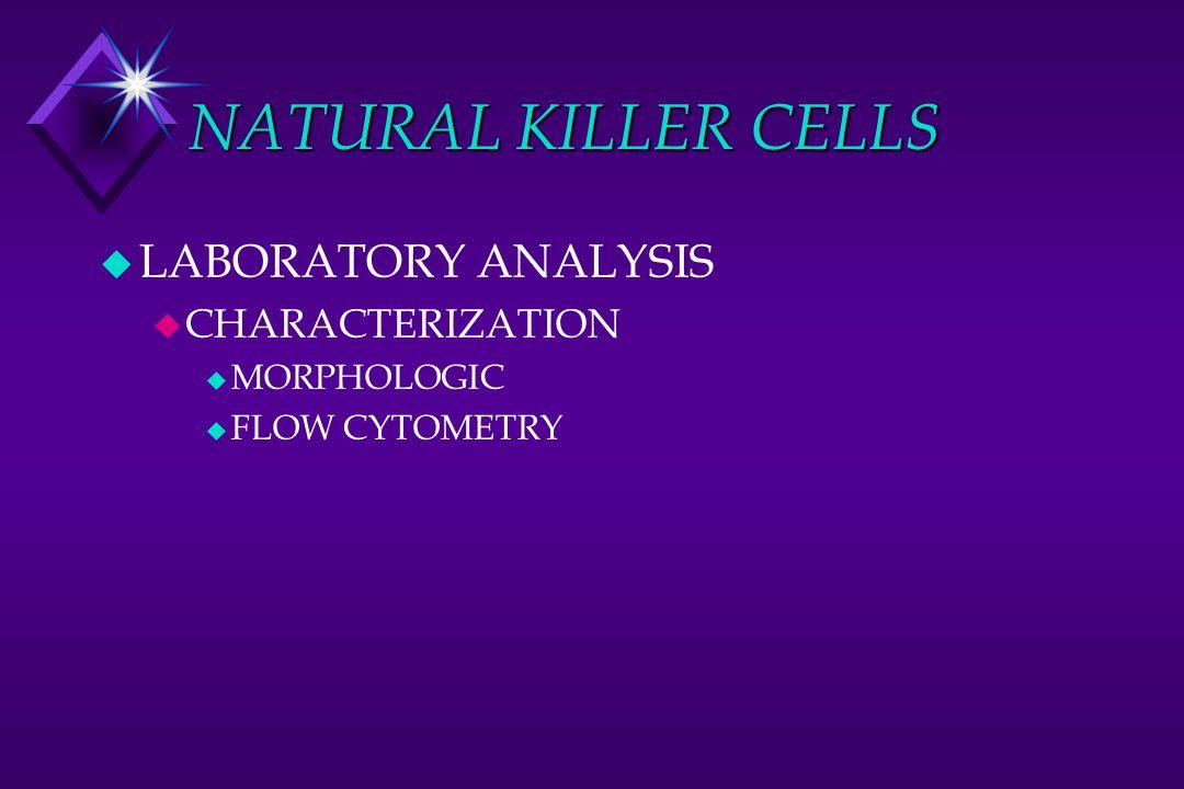 NATURAL KILLER CELLS u LABORATORY ANALYSIS u CHARACTERIZATION u MORPHOLOGIC u FLOW CYTOMETRY