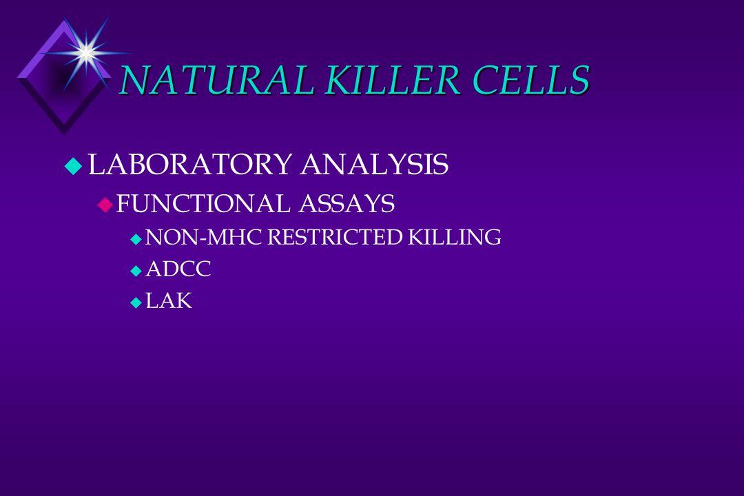 NATURAL KILLER CELLS u LABORATORY ANALYSIS u FUNCTIONAL ASSAYS u NON-MHC RESTRICTED KILLING u ADCC u LAK