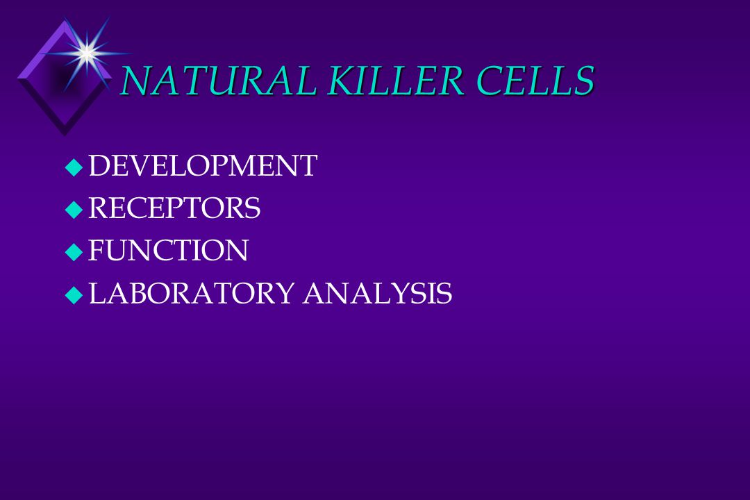 NATURAL KILLER CELLS u DEVELOPMENT u RECEPTORS u FUNCTION u LABORATORY ANALYSIS