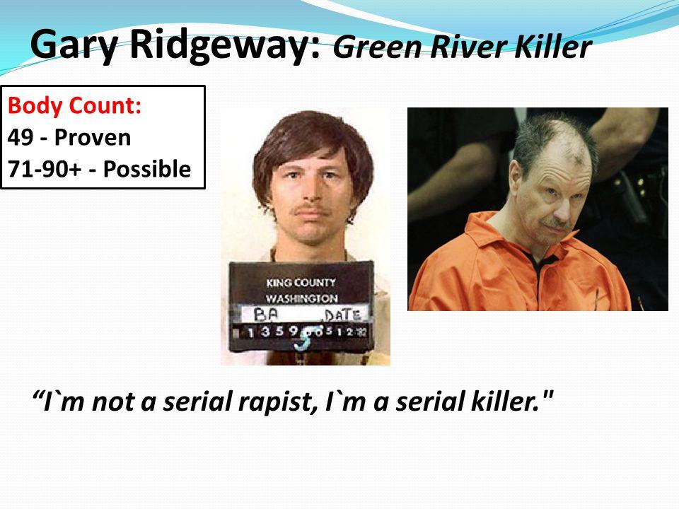 "Gary Ridgeway: Green River Killer ""I`m not a serial rapist, I`m a serial killer."