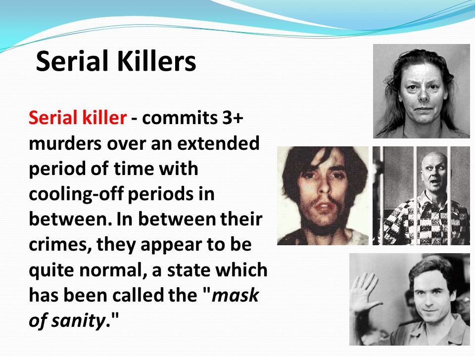 Serial killer - commits 3+ murders over an extended period of time with cooling-off periods in between. In between their crimes, they appear to be qui