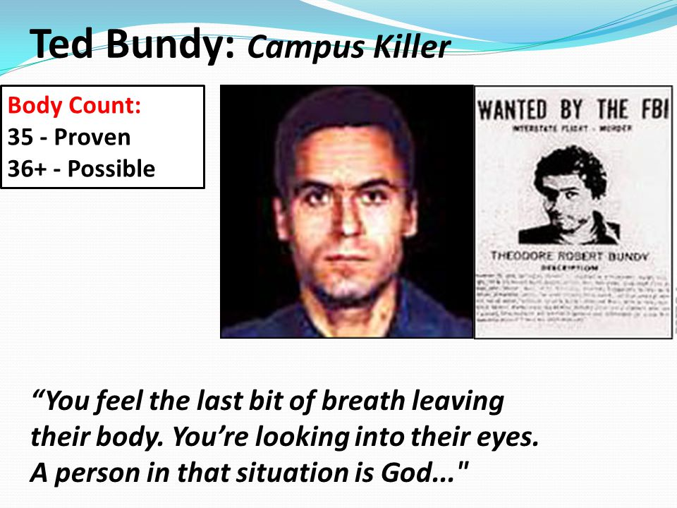 """Ted Bundy: Campus Killer """"You feel the last bit of breath leaving their body. You're looking into their eyes. A person in that situation is God..."""