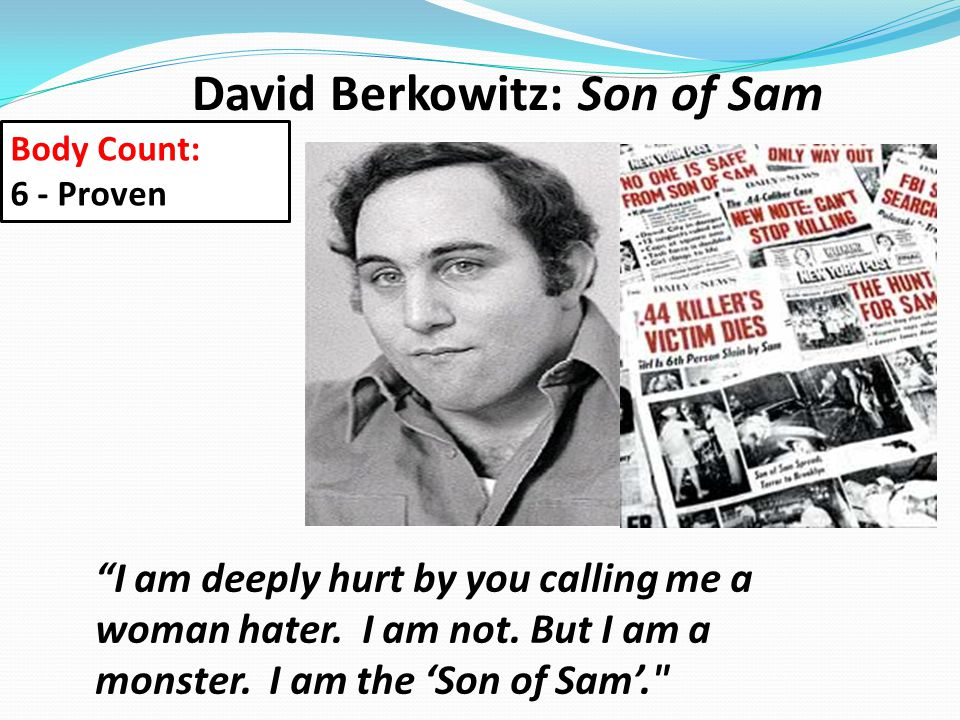 """David Berkowitz: Son of Sam """"I am deeply hurt by you calling me a woman hater. I am not. But I am a monster. I am the 'Son of Sam'."""