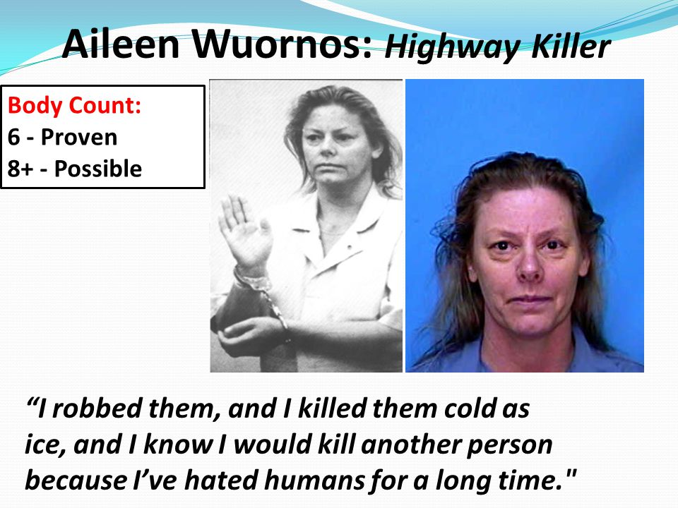 """Aileen Wuornos: Highway Killer """"I robbed them, and I killed them cold as ice, and I know I would kill another person because I've hated humans for a l"""
