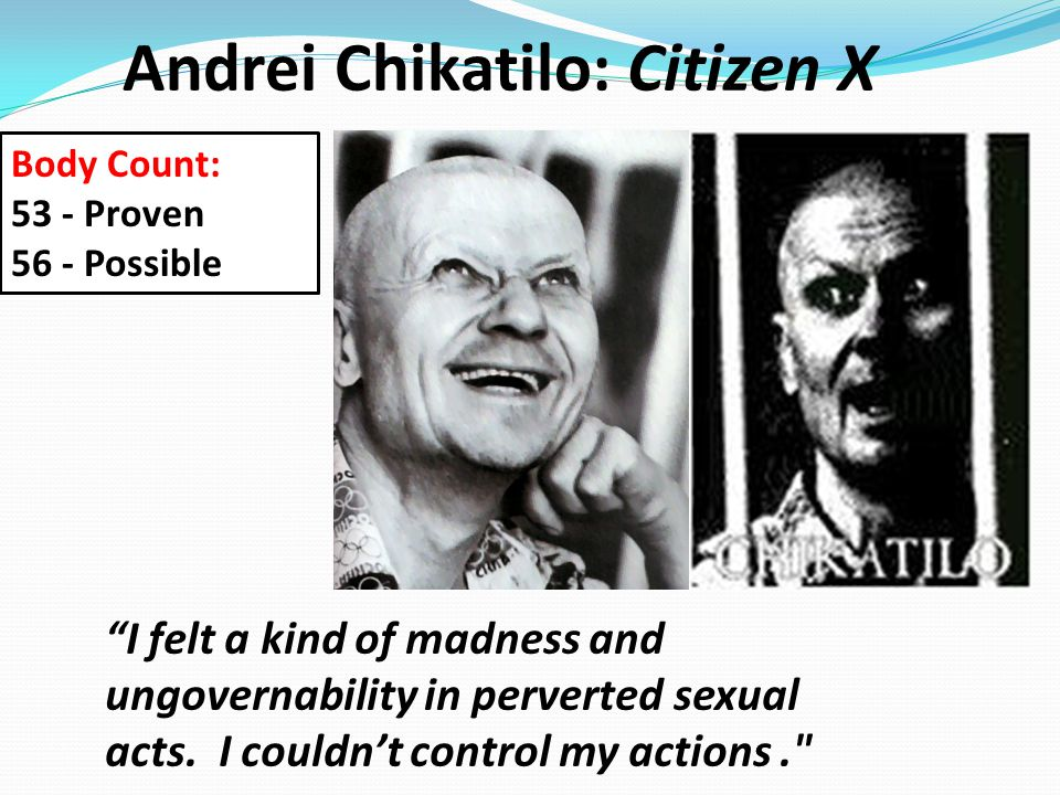 """Andrei Chikatilo: Citizen X """"I felt a kind of madness and ungovernability in perverted sexual acts. I couldn't control my actions."""