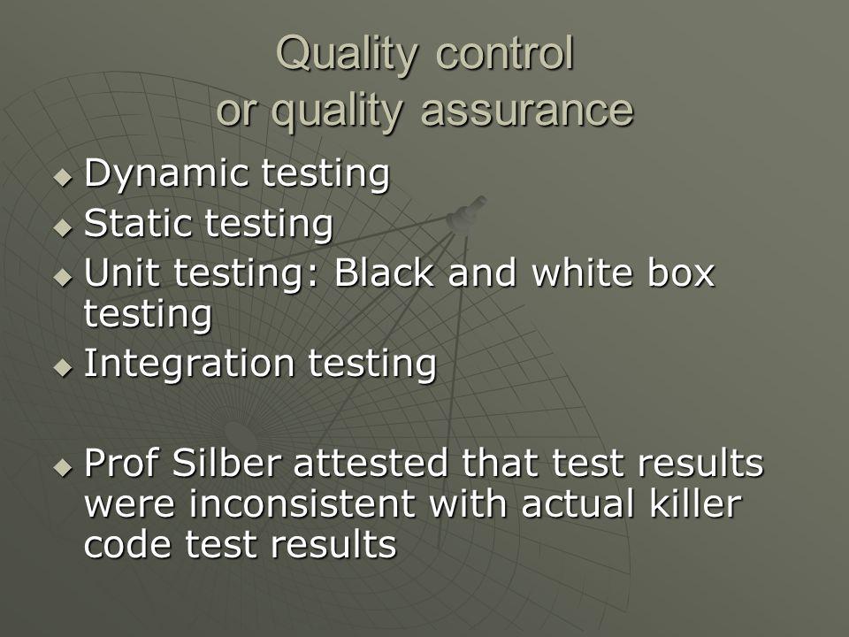 Quality control or quality assurance  Dynamic testing  Static testing  Unit testing: Black and white box testing  Integration testing  Prof Silbe