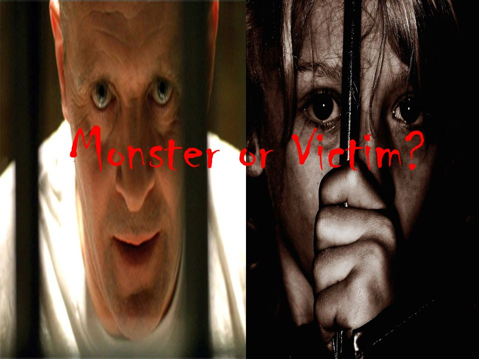 Monster or Victim?