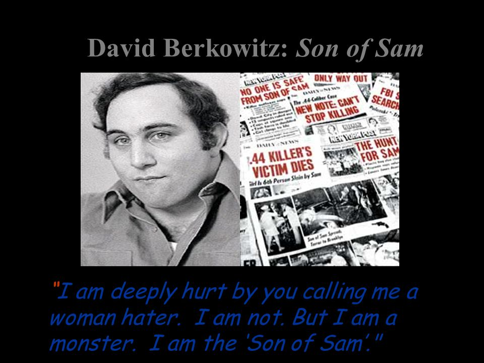 "David Berkowitz: Son of Sam ""I am deeply hurt by you calling me a woman hater. I am not. But I am a monster. I am the 'Son of Sam'."