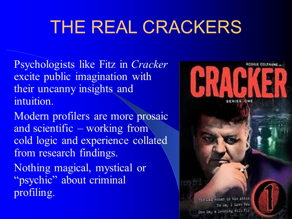 THE REAL CRACKERS Psychologists like Fitz in Cracker excite public imagination with their uncanny insights and intuition. Modern profilers are more pr