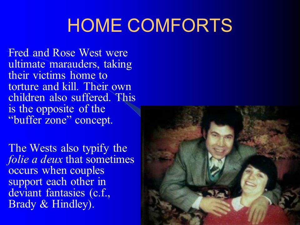HOME COMFORTS Fred and Rose West were ultimate marauders, taking their victims home to torture and kill. Their own children also suffered. This is the
