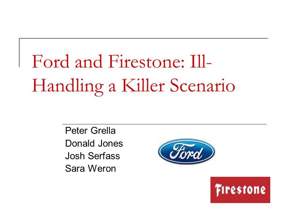Ford and Firestone: Ill- Handling a Killer Scenario Peter Grella Donald Jones Josh Serfass Sara Weron