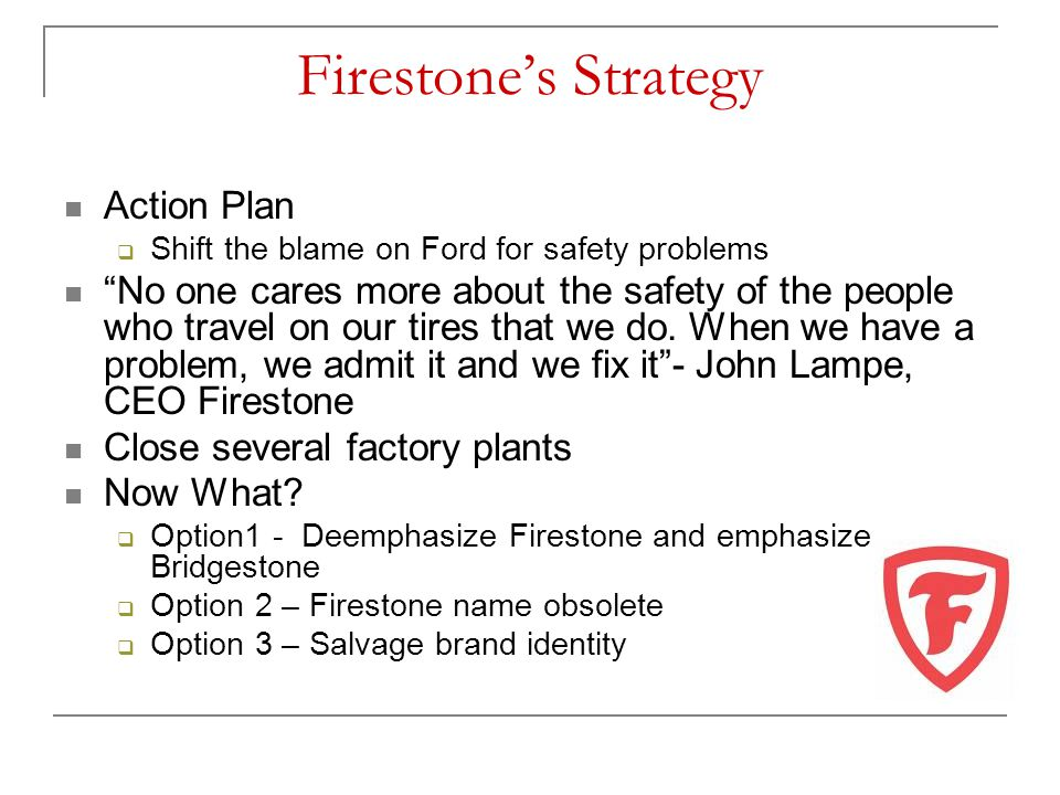 """Firestone's Strategy Action Plan  Shift the blame on Ford for safety problems """"No one cares more about the safety of the people who travel on our tir"""