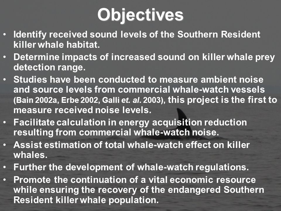 Objectives Identify received sound levels of the Southern Resident killer whale habitat.