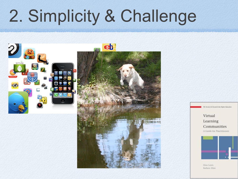 2. Simplicity & Challenge