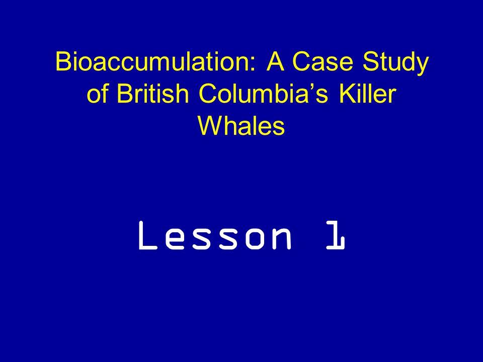 Bioaccumulation: A Case Study of British Columbia's Killer Whales Lesson 1