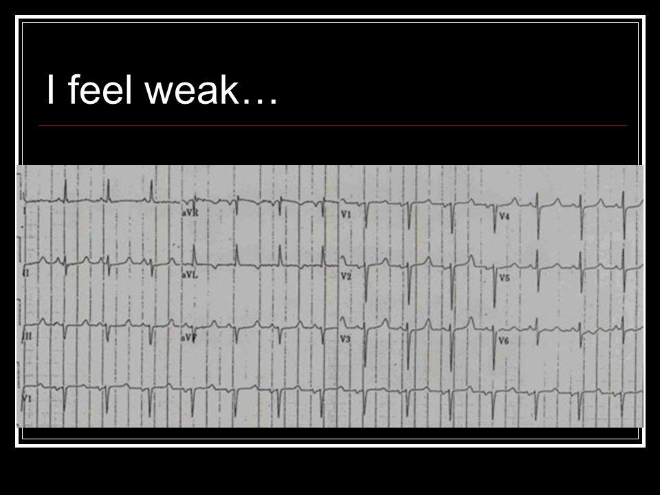 I feel weak…