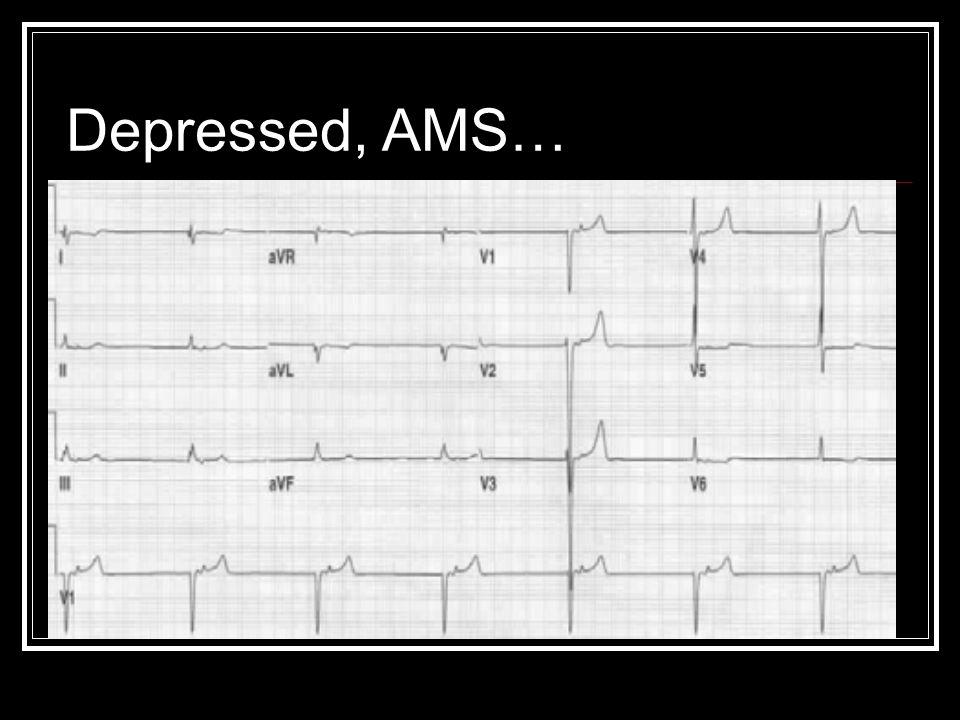 Depressed, AMS…