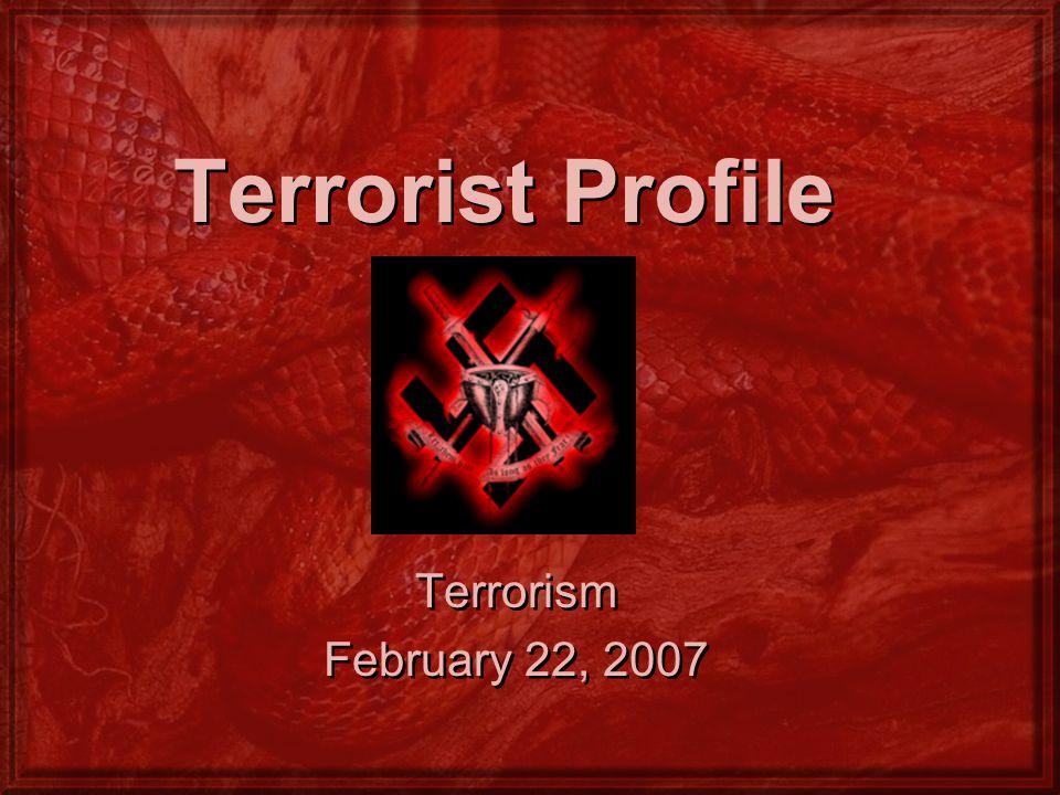 Terrorist Profile Terrorism February 22, 2007 Terrorism February 22, 2007