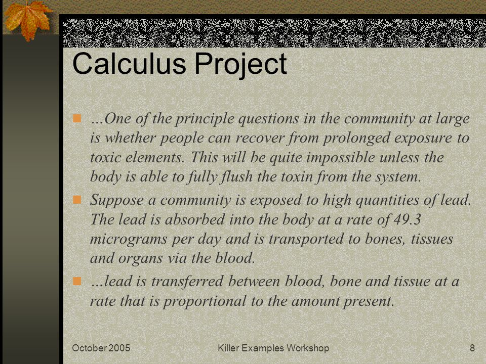 October 2005Killer Examples Workshop8 Calculus Project …One of the principle questions in the community at large is whether people can recover from pr