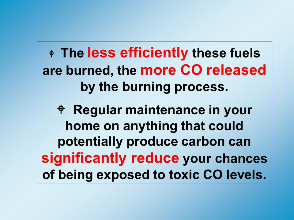 Carbon Monoxide results from the incomplete combustion of Carbon based fuels.