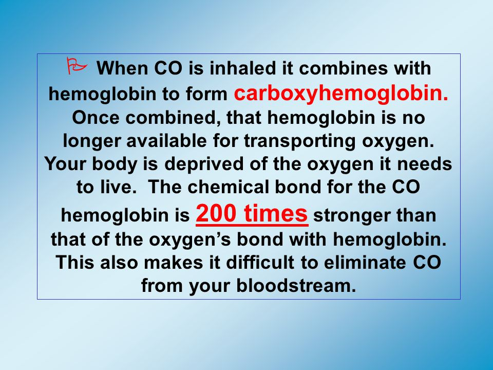 P When CO is inhaled it combines with hemoglobin to form carboxyhemoglobin.