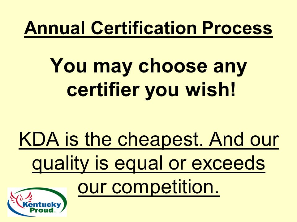 Annual Certification Process You may choose any certifier you wish! KDA is the cheapest. And our quality is equal or exceeds our competition.