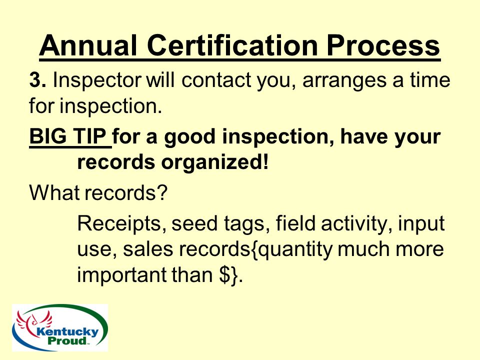 3. Inspector will contact you, arranges a time for inspection. BIG TIP for a good inspection, have your records organized! What records? Receipts, see