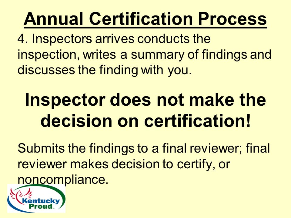 4. Inspectors arrives conducts the inspection, writes a summary of findings and discusses the finding with you. Inspector does not make the decision o