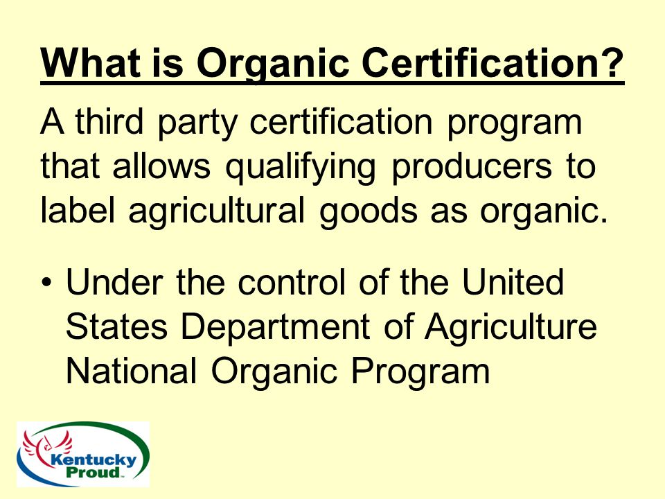 What is Organic Certification? Governed by regulations CFR 7 Section 205 Often called The Rule