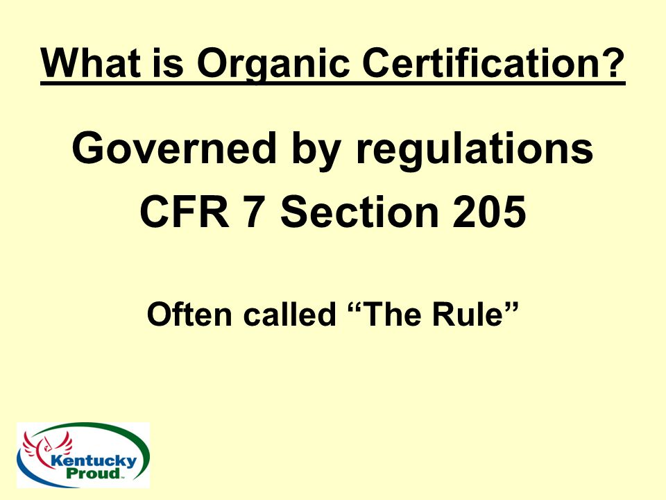 Common Misconceptions 1.Organic is not all natural 2.Not all natural substances are allowed for use § 205.601 Synthetic substances allowed for use in organic crop production.