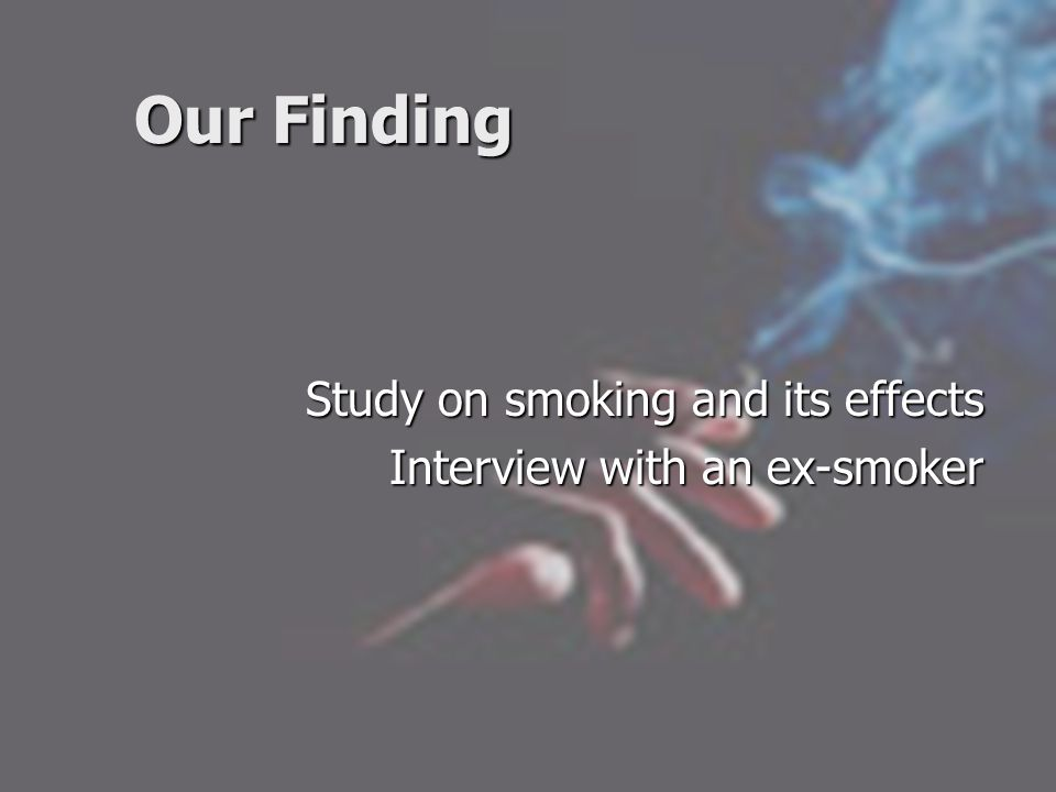Biography Male Male 28 years old 28 years old Started smoking at age 16 Started smoking at age 16 More than 5 years of smoking habit More than 5 years of smoking habit